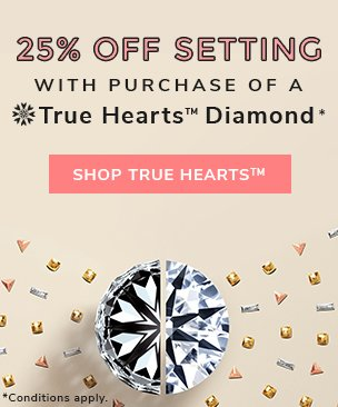 25% off setting with purchase of True Hearts Diamond