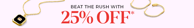 Beat The Rush With 25% Off*